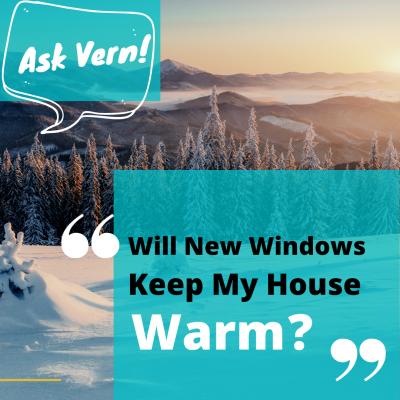 Ask Vern: New Windows Save A Drafty House?