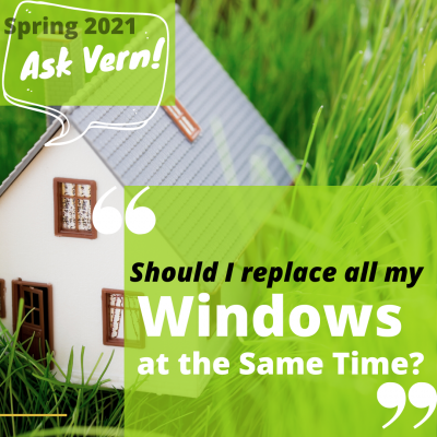 Ask Vern: Should I Replace All My Windows?